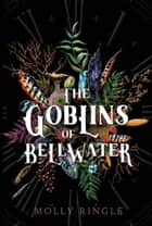 Goblins of Bellwater ebook by Molly Ringle