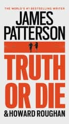 Truth or Die ebook by James Patterson, Howard Roughan