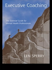 Executive Coaching - The Essential Guide for Mental Health Professionals ebook by Len Sperry