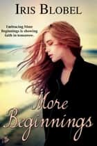 More Beginnings ebook by Iris Blobel