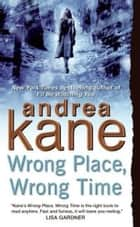 Wrong Place, Wrong Time ebook by Andrea Kane