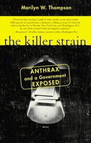 The Killer Strain - Anthrax and a Government Exposed ebook by Marilyn W. Thompson