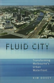Fluid City - Transforming Melbourne's Urban Waterfront ebook by Kim Dovey