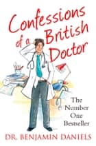 Confessions of a British Doctor (The Confessions Series) eBook by Benjamin Daniels