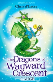 The Dragons Of Wayward Crescent: Gauge ebook by Chris D'Lacey,Adam Stower