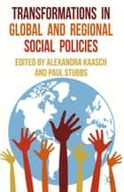 Transformations in Global and Regional Social Policies ebook by A. Kaasch,P. Stubbs