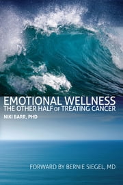 Emotional Wellness - The Other Half of Treating Cancer ebook by Dr. Niki Barr