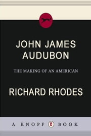 John James Audubon - The Making of an American ebook by Richard Rhodes