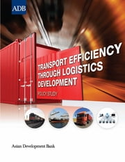 Transport Efficiency through Logistics Development - Policy Study ebook by Asian Development Bank