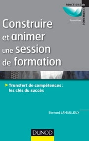 Construire et animer une session de formation ebook by Bernard Lamailloux
