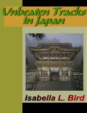 Unbeaten Tracks in Japan ebook by Bird, Isabella L.