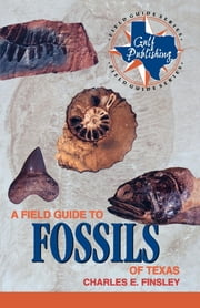 A Field Guide to Fossils of Texas ebook by Charles Finsley