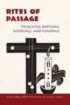 Rites of Passage - Preaching Baptisms, Weddings, and Funerals ebook by Guerric DeBona OSB, Francis Agnoli, David Scotchie