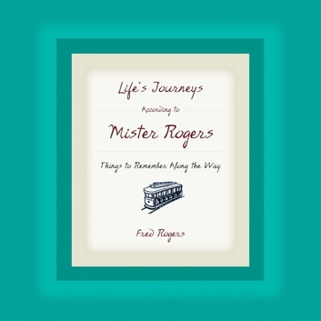 Life's Journeys According to Mister Rogers audiobook by Fred Rogers