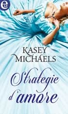 Strategie d'amore (eLit) 電子書 by Kasey Michaels