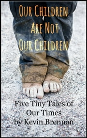 Our Children Are Not Our Children ebook by Kevin Brennan