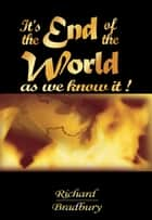 It's the End of the World as we know it ebook by Richard Bradbury