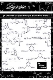 Dystopia (A Christian Essay on Huxley's, 'Brave New World') ebook by Richie Cooley