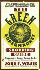 The Green Supermarket Shopping Guide ebook by John F Wasik