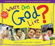 Where Does God Live? ebook by August Gold,Rev. Matthew J. Perlman,August Gold,Rev. Matthew J. Perlman