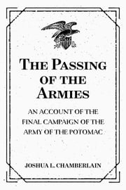 The Passing of the Armies: An Account of the Final Campaign of the Army of the Potomac ebook by Joshua L. Chamberlain