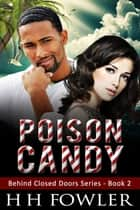 Poison Candy (Behind Closed Doors - Book 2) ebook by H.H. Fowler