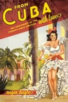 From Cuba with Love ebook by Megan D. Daigle