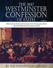 The 1647 Westminster Confession of Faith with Scripture Texts and Proofs from the Authorized Version (KJV) ebook by The Westminster Assembly