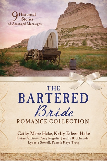 The Bartered Bride Romance Collection - 9 Historical Stories of Arranged Marriages ebook by JoAnn A. Grote,Cathy Marie Hake,Kelly Eileen Hake,Amy Rognlie,Janelle Burnham Schneider,Pamela Kaye Tracy,Lynette Sowell
