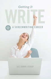 Getting it Write - An Insider's Guide to a Screenwriting Career ebook by Lee Jessup