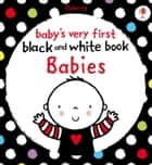 Baby's Very First Black and White Book Babies: Baby's Very First ebook by Stella Baggot