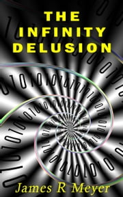 The Infinity Delusion ebook by James R Meyer