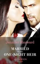 Married For His One-Night Heir (Mills & Boon Modern) (Secret Heirs of Billionaires, Book 19) 電子書籍 by Jennifer Hayward