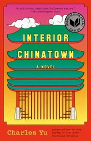 Interior Chinatown - A Novel ebook by Charles Yu