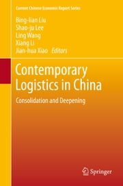 Contemporary Logistics in China - Consolidation and Deepening ebook by Bing-lian Liu,Shao-ju Lee,Ling Wang,Xiang Li,Jian-hua Xiao