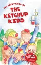 The Adventures of The Ketchup Kids ebook by Andrew Burton