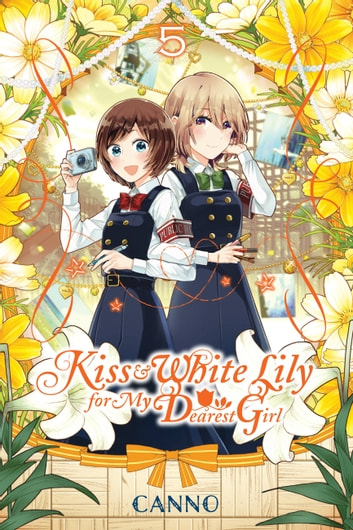 Kiss and White Lily for My Dearest Girl, Vol. 5 ebook by Canno