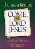 Come, Lord Jesus (Rekindling the Inner Fire) ebook by Thomas A'kempis, David Hazard