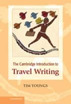 The Cambridge Introduction to Travel Writing ebook by Tim Youngs