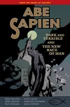 Abe Sapien Volume 3: Dark and Terrible and the New Race of Man ebook by Mike Mignola, Various
