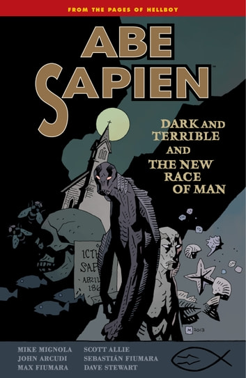 Abe Sapien Volume 3: Dark and Terrible and the New Race of Man ebook by Mike Mignola