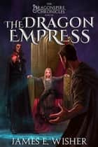 The Dragon Empress ebook by James E. Wisher