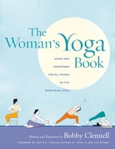 The Woman's Yoga Book - Asana and Pranayama for all Phases of the Menstrual Cycle ebook by Bobby Clennell
