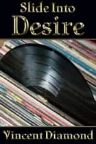 Slide Into Desire ebook by Vincent Diamond