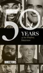 The Directors: The Playboy Interview - 50 Years of the Playboy Interview ebook by