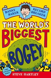Danny Baker Record Breaker (1): The World's Biggest Bogey - The World's Biggest Bogey ebook by Steve Hartley