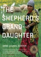 The Shepherd's Granddaughter ebook by Anne Carter