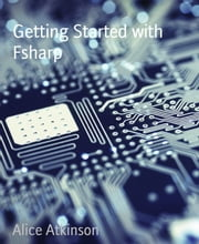 Getting Started with Fsharp ebook by Alice Atkinson