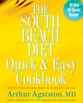 The South Beach Diet Quick and Easy Cookbook: 200 Delicious Recipes Ready in 30 Minutes or Less - 200 Delicious Recipes Ready in 30 Minutes or Less ebook by Arthur Agatston