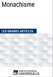 Monachisme - (Les Grands Articles d'Universalis) ebook by Kobo.Web.Store.Products.Fields.ContributorFieldViewModel